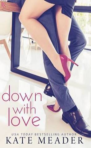 Can't Wait Wednesday: Down with Love by Kate Meader