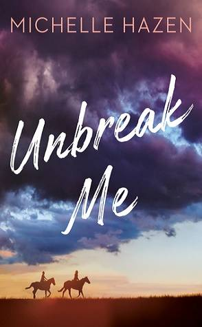 Sunday Spotlight: Unbreak Me by Michelle Hazen