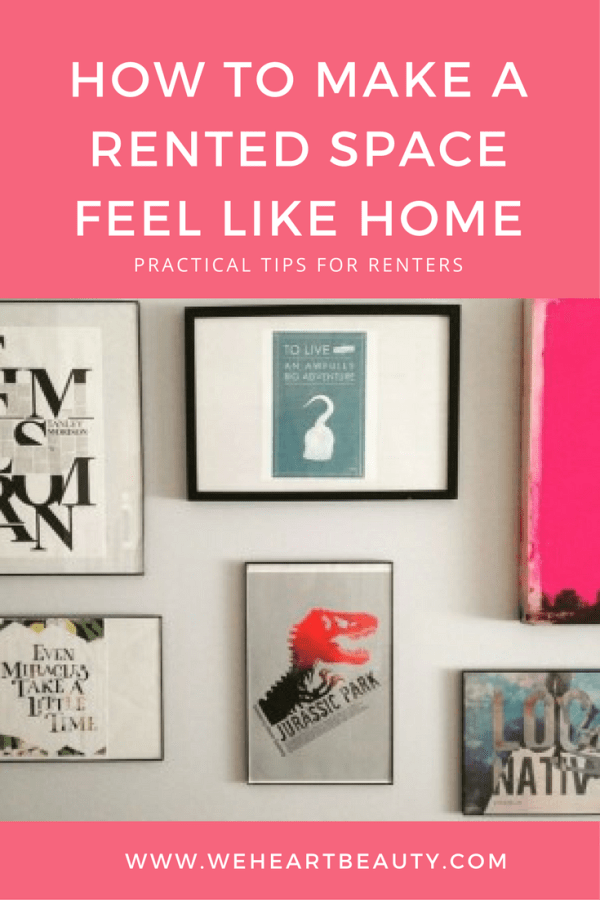 How to Make a rented space feel like home: practical tips for renters on weheartbeauty.com