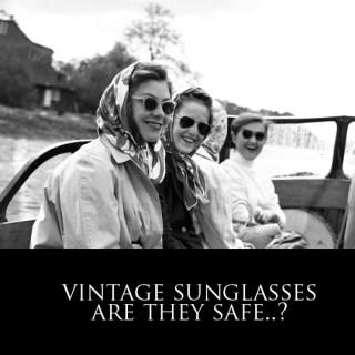 Are vintage sunglasses safe?