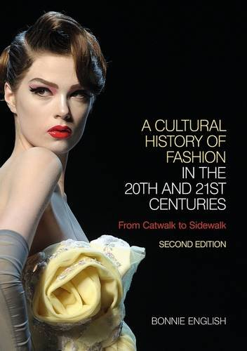 A Cultural History of Fashion in the 20th and 21st Centuries, Second Edition: From Catwalk to Sidewalk