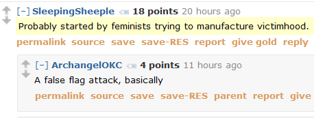 SleepingSheeple 18 points 20 hours ago  Probably started by feminists trying to manufacture victimhood.      permalink     save     report     give gold     reply  [–]ArchangelOKC 4 points 11 hours ago  A false flag attack, basically