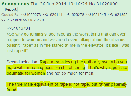 >So why do feminists, see rape as the worst thing that can ever happen to woman and we aren't even talking about the obvious bullshit ''rape'' as in ''he stared at me in the elevator, it's like I was just raped!''.   Sexual selection. Rape means losing the authority over who you mate with, meaning possible shit offspring. That's why rape is so traumatic for women and not so much for men.   The true male equivalent of rape is not rape, but rather paternity fraud.
