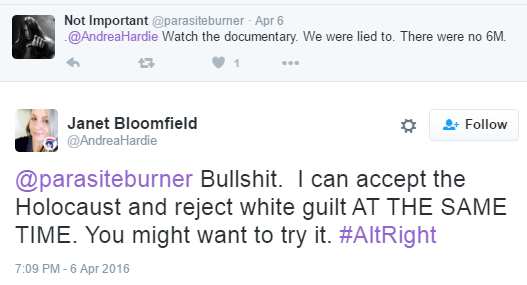 Janet Bloomfield ‏@AndreaHardie @parasiteburner Bullshit. I can accept the Holocaust and reject white guilt AT THE SAME TIME. You might want to try it. #AltRight