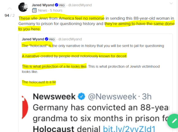 "Jared WyandPRO · @JaredWyand 📰 News · 5 hours These vile Jews from America feel no remorse in sending this 88-year-old woman in Germany to prison for questioning history and they're aiming to have the same done to you here Jared WyandPRO · @JaredWyand The ""holocaust"" is the only narrative in history that you will be sent to jail for questioning A narrative created by people most notoriously known for deceit This is what protection of a lie looks like. This is what protection of Jewish victimhood looks like. The holocaust is a lie"