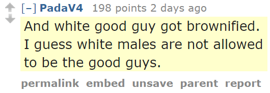 PadaV4 198 points 2 days ago And white good guy got brownified. I guess white males are not allowed to be the good guys.