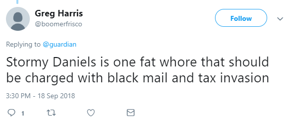 Greg Harris  @boomerfrisco Follow Follow @boomerfrisco More Replying to @guardian Stormy Daniels is one fat whore that should be charged with black mail and tax invasion