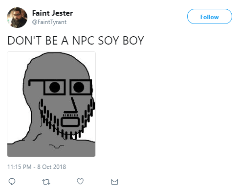 Faint Jester ‏ @FaintTyrant Follow Follow @FaintTyrant More DON'T BE A NPC SOY BOY