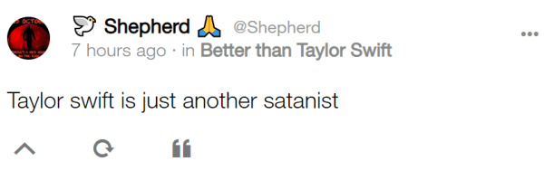 Shepherd 🙏 @Shepherd 7 hours ago · in Better than Taylor Swift Taylor swift is just another satanist