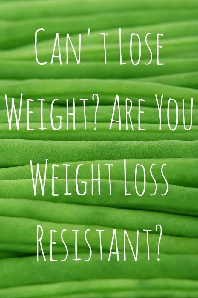 Weight Loss Resistant