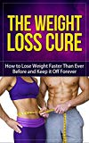 The Weightloss Cure: How to Lose Weight Faster Than Ever Before and Keep it Off Forever