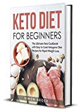 Keto Diet for Beginners: The Ultimate Keto Cookbook with Easy to Cook Ketogenic Diet Recipes for Rapid Weight Loss (Ketogenic Diet for Beginners 1)