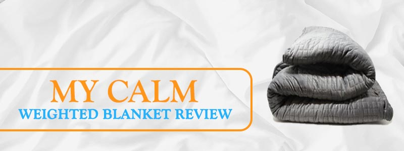 My Calm Weighted Blanket Review - Is It The Best?