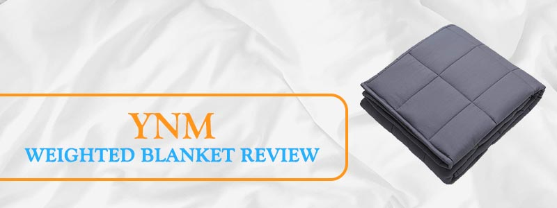 YNM Weighted Blanket Review - Is It Effective?