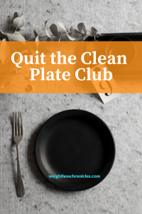 Quit the Clean Plate Club