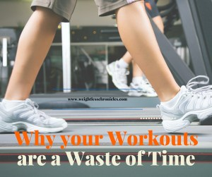 Why your Workouts are a Waste of Time!