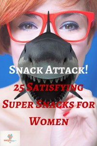 Snack Attack! 25 Satisfying Super Snacks for Women