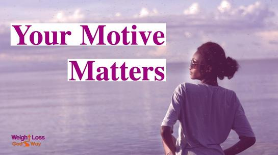 your motive matters