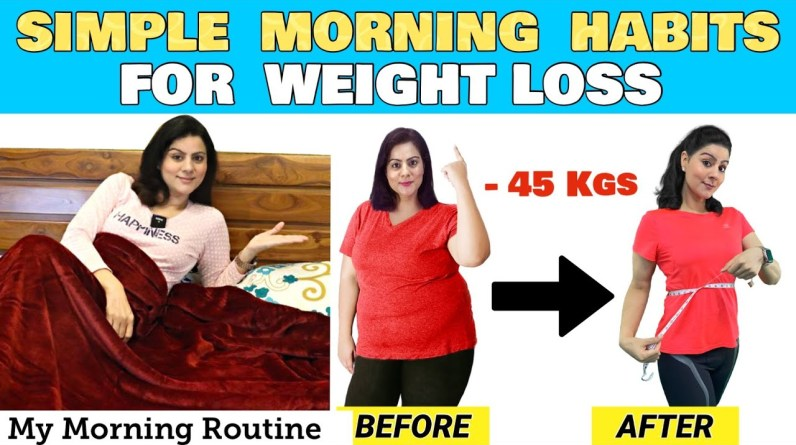 My Simple Morning Habits Helped me Lose 45 Kgs Weight  -  Follow Them To Lose Weight Easily