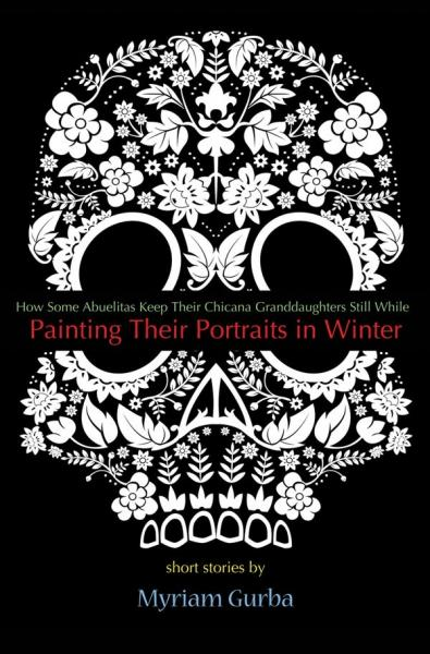 Painting Their Portraits in Winter by Myriam Gurba
