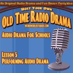 Audio Drama For Schools - Lesson 05 - Performing Audio Drama