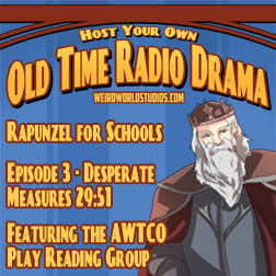 Rapunzel - Episode 3 - Desperate Measures - An audio play presented by the AWTCo Play Reading Group.