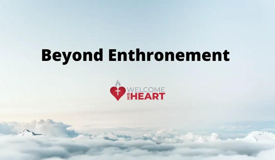 Beyond Enthronement