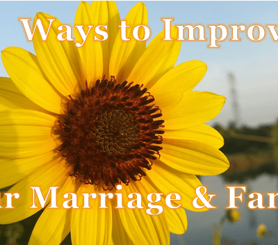 7 Helpful Ways to Improve Your Marriage and Family
