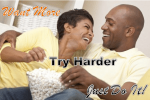 Marriage: Want More. Try Harder. JUST DO IT!