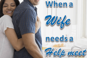 When a Wife Needs a Help Meet