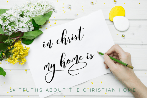 In Christ, My Home Is – 15 Affirmations for the Christian Home + free printable