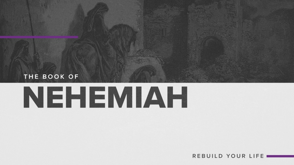Nehemiah: Rebuild Your Life