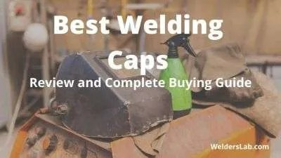 Best Welding Caps: Review and Complete Buying Guide