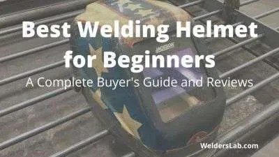 3 Best Welding Helmets for Beginners: A Complete Buyer's Guide