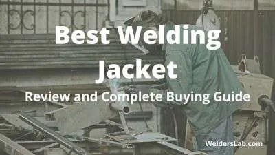 Best Welding Jacket: Review and Complete Buying Guide