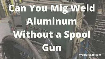 Can You Mig Weld Aluminum Without a Spool Gun