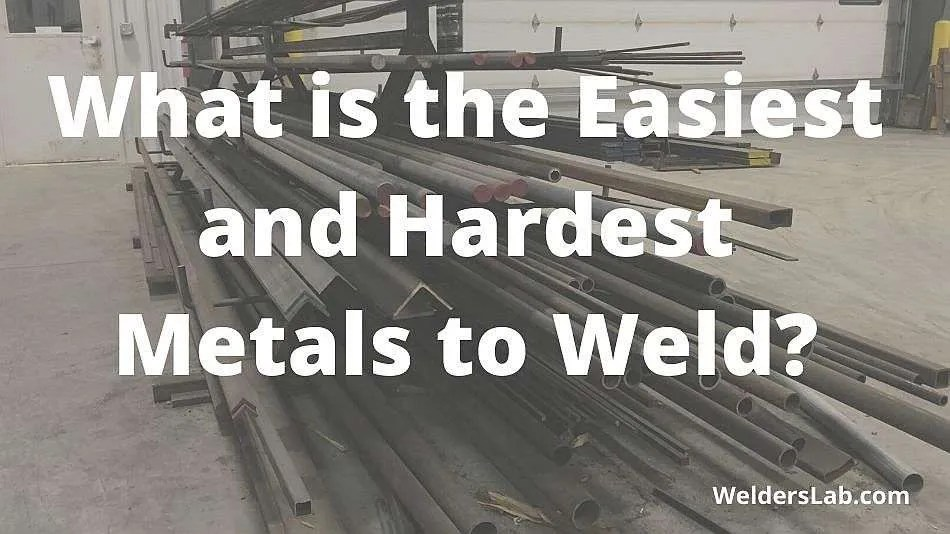 What is the Easiest and Hardest Metals to Weld?