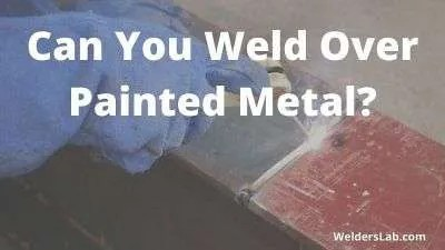 Can You Weld Over Painted Metal?