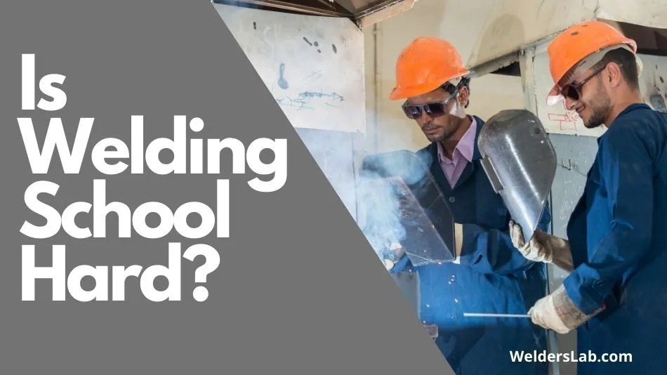 Is Welding School Hard 9 Things To Know Before You Start Welders Lab