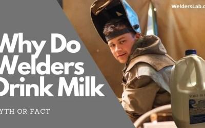 Why Do Welders Drink Milk – Myth or Fact
