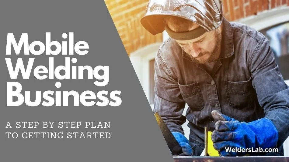 How to Start a Mobile Welding Business – A Step by Step Plan