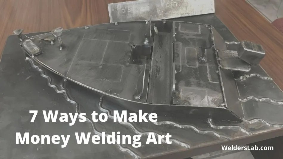 7 Ways to Make Money Welding Art Even if You're a Beginner