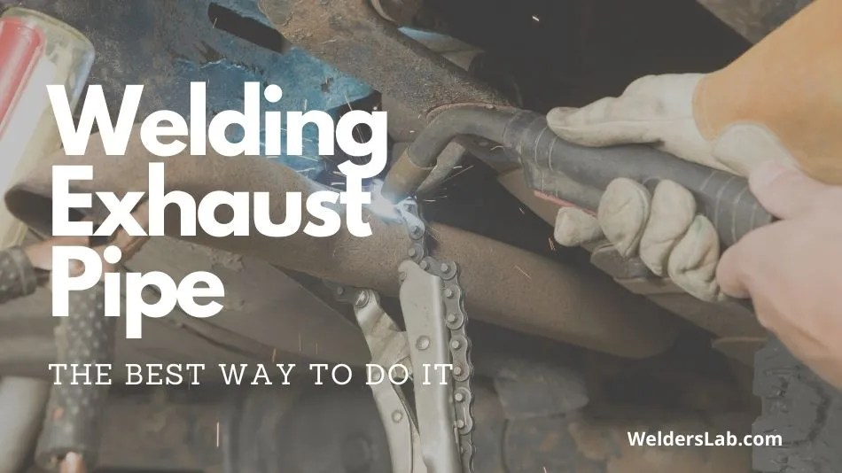 What Is the Best Way to Weld an Exhaust Pipe?