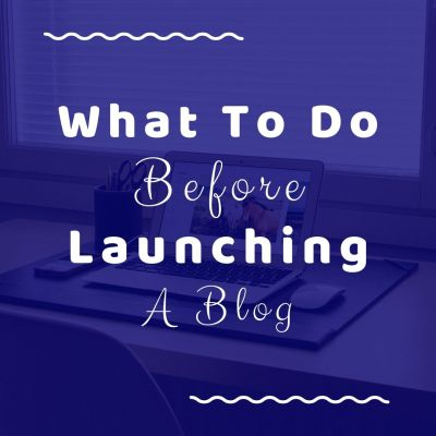 9 Things To Do Before Launching A Blog