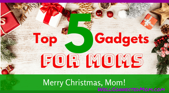 5 Tech Christmas Gift Ideas For Moms 2019 The Well Connected Mom