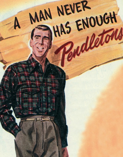"""A man never has enough Pendleton"""