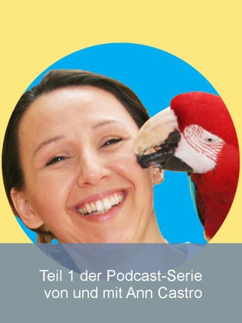 Teil 1 der Podcast-Serie von und mit Ann Castro