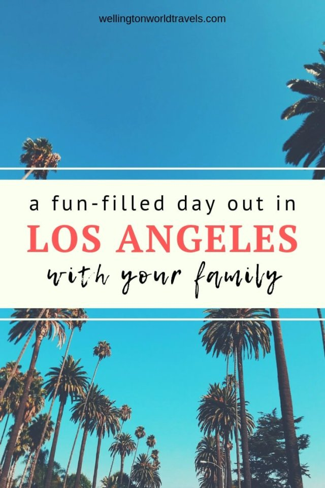 How to Plan a Fun-Filled Day Out in Los Angeles with your Family - Wellington World Travels | familiy travel destination | family friendly destination | #familytravel #travelwithkids