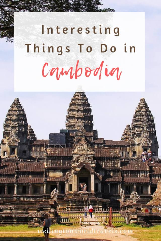 7 Interesting Things To Do in Cambodia - Wellington World Travels | Cambodia Travel Guide | Cambodia Sightseeing | Cambodia tours