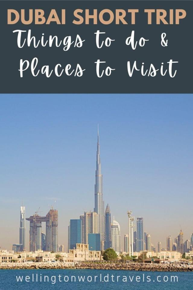 Dubai Short Trip: Top Things to Do & Places to Visit - Wellington World Travels